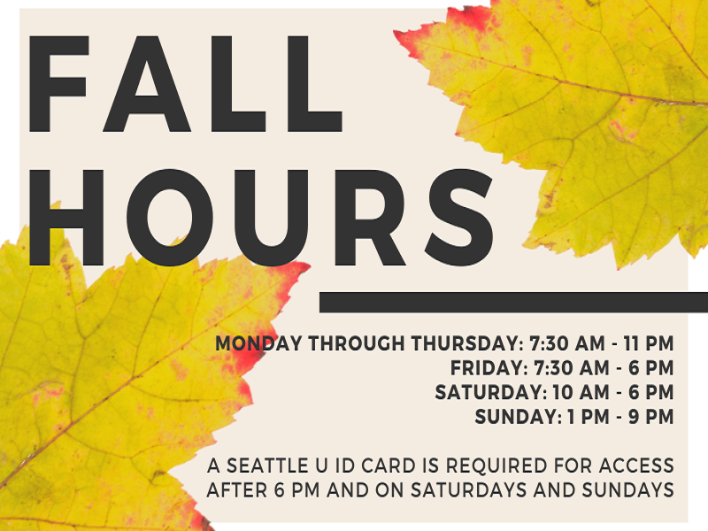Fall Hours; Monday - Thursday, 7:30 am - 11 pm; Friday, 7:30 am - 6 pm; Saturday. 10 am - 6 pm, Sunday, 1 pm - 9 pm, with decorative elements